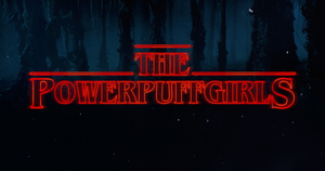 The Powerpuff Girls in Stranger Things font style by GoldMatt007