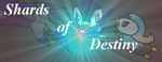 Shards of Destiny- Banner by Piplup-Luv