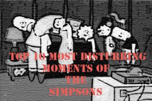 TOP 10 MOST DISTURBING MOMENTS OF 'THE SIMPSONS' by lainwiththedevil