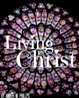 Living with Christ by amber-phillps