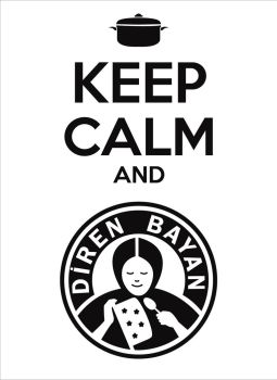 Keep Calm And Diren Bayan by bocurd