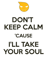 KEEP CALM SOUL EATER by Locusmagicalicus