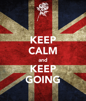 Keep Calm and Keep Going by ForgedRains