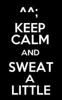 Keep Calm And Sweat A Litttle by SrTw