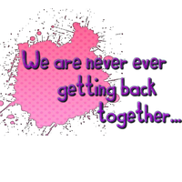 We re never ever getting back together-Texto Png by EBELULAEDITIONS