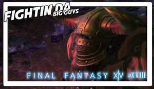 Final Fantasy XIV #18 FIGHTIN DA BIG GUYS by Vendus