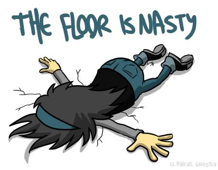 The Floor Is Nasty by ghostly666