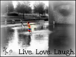 Live. Love. Laugh by fireatwill916