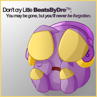 You'll be missed, BeatsByDre by ChthonicKhonri