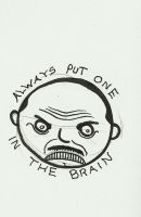 Always put one in the brain by jhames34