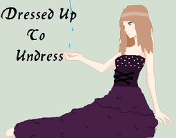 Dressed Up To Undress by SkillzFanFerLife98