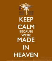 KEEP CALM Because We're MADE IN HEAVEN by Claire0267