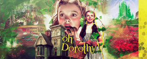 Oh Dorothy! by strongerdiamonds