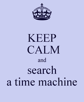 keep calm and search a time machine by hamburger-san