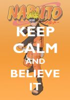 Keep Calm and Believe It by tazerguy
