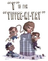 Y Is For Yippee Ki Yay by OtisFrampton