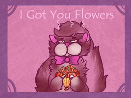 I Got You Flowers by Densetsugin