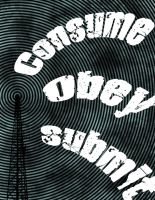 Consume. Obey. Submit. by LeFinAbsolueDuMonde