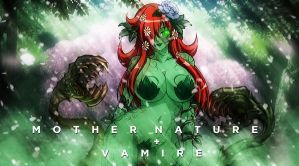 Mother Nature + Vampire (REVISION) by themasterofantics