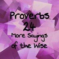 Proverbs 24 More Sayings of the Wise by 1234RoseSmith