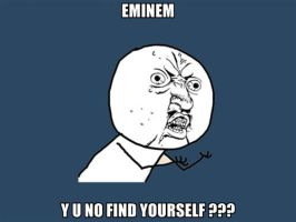 Y U NO: eminem by lulzypop