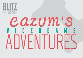 Cazums Videogame adventures splash screen by MrCazum