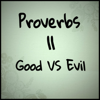 Proverbs 11 Good VS Evil by 1234RoseSmith