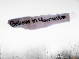 Believe In yourself. by ScreamingIsMyPassion