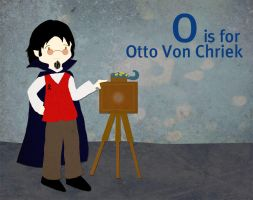 O is for Otto Von Chriek by whosname
