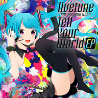 Tell Your World - Hatsune Miku by Vocalmaker