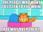 Garfield Doesn't Want To Hear You Whine by MrAngryDog