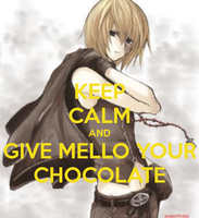 Keep Calm and Give Mello Your Chocolate - Mello by EvaBirthday