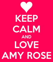 KEEP CALM AND LOVE AMY ROSE II by icefatal