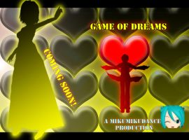 Game Of Dreams Coming Soon! by julietUchiha1165