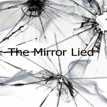 The Mirror Lied by TomBlaze