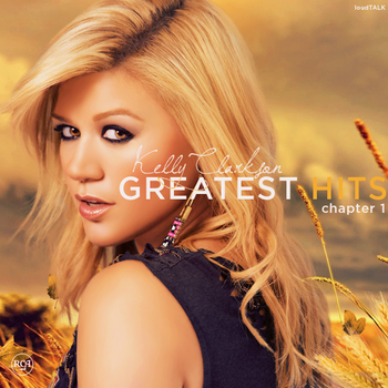 Kelly Clarkson - Greatest Hits: Chapter 1 by LoudTALK