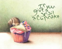 if you give a snail a cupcake by fuzzdecay