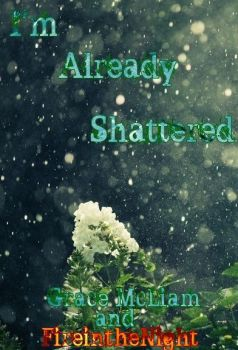 I'm Already Shattered Version One by GraceTheAuthor