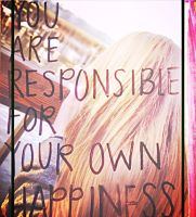You are responsible for your Own happiness by Kittyenlover