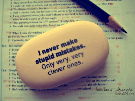 I never make stupid mistakes by Fabulous-Shannen