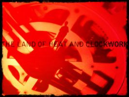 The Land of Heat and Clockwork by therealcurtlyon