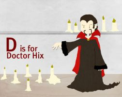D is for Dr Hix by whosname