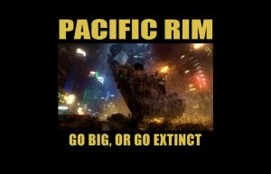 Pacific Rim: Go Big Or Go Extinct by gamera68