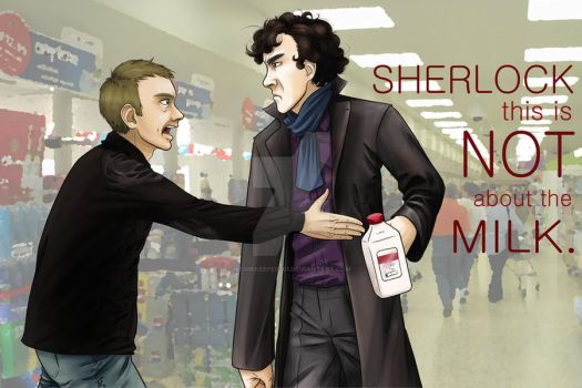 'This is NOT about the milk, Sherlock.' by Timekeeper101