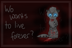 Who wants to live forever? by Honeylicia