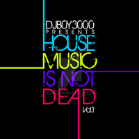 House Music is NOT Dead Vol 1 by DJB0Y3000