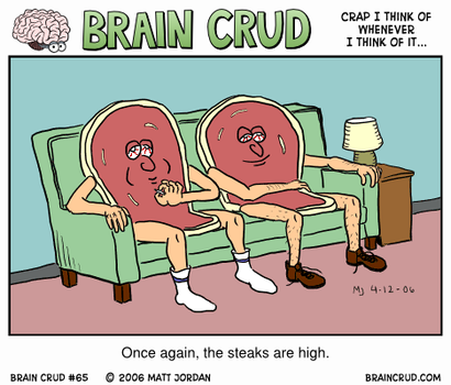 Brain Crud: The Steaks Are High by muhkayoh