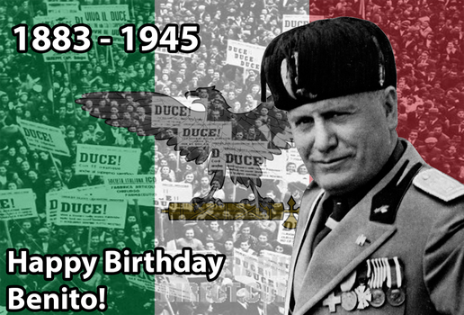Birthday Post in Tribute to Mussolini by DeltaUSA