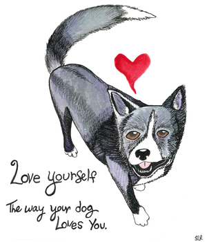 Love Yourself The Way Your Dog Loves You by SpiralRaccoon